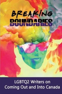 Breaking-boundaries-:-LGBTQ2-writers-on-coming-out-and-into-Canada-/-Lori-Shwydky,-editor.