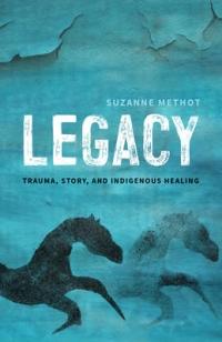 Legacy : trauma, story and Indigenous healing